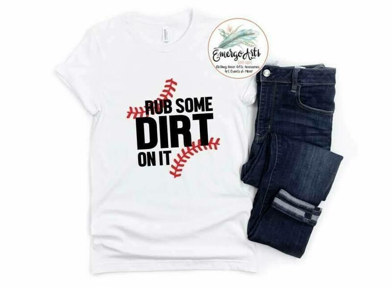 Rub Some Dirt On It Tee