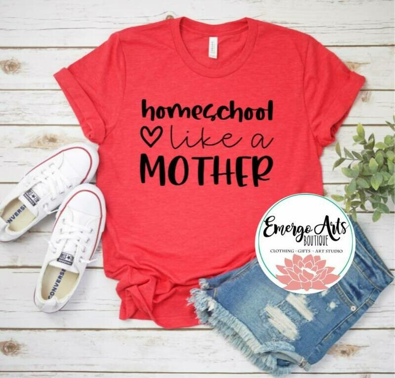 Homeschool Like A Mother Tee