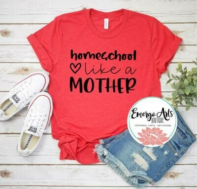 Homeschool Like A Mother Tee