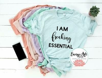 I am Freaking essential Tee