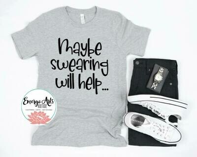 Maybe Swearing Will Help Fathers Day Tee
