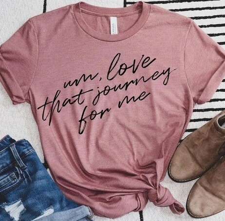 Um, Love that journey for me Tee