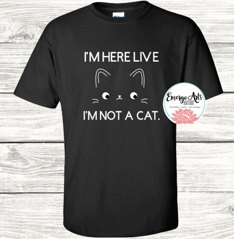 I'm Not A Cat Tee - I'm Here Live