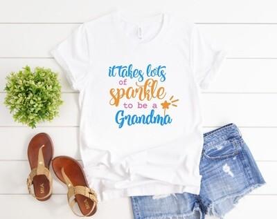 Takes a lot of Sparkle Grandma Tee Shirt