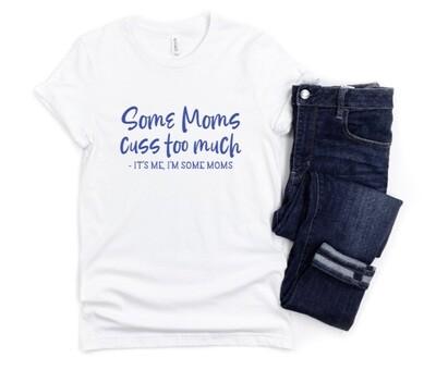 Some Moms Cuss Mom Shirt
