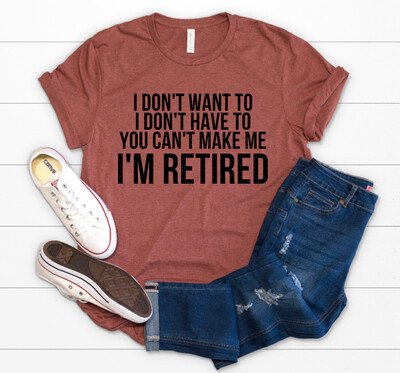 I don't Want to I'm Retired Tee