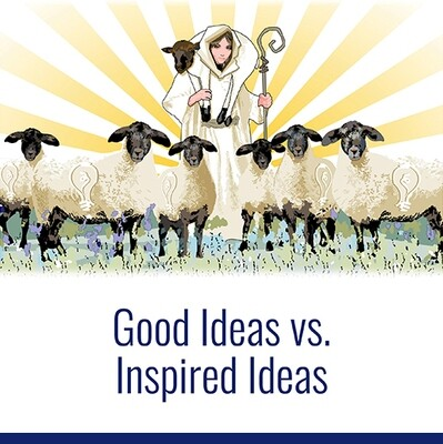 Good Ideas vs. Inspired Ideas