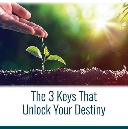 The 3 Keys That Unlock Your Destiny