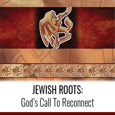 JEWISH ROOTS: God's Call To Reconnect