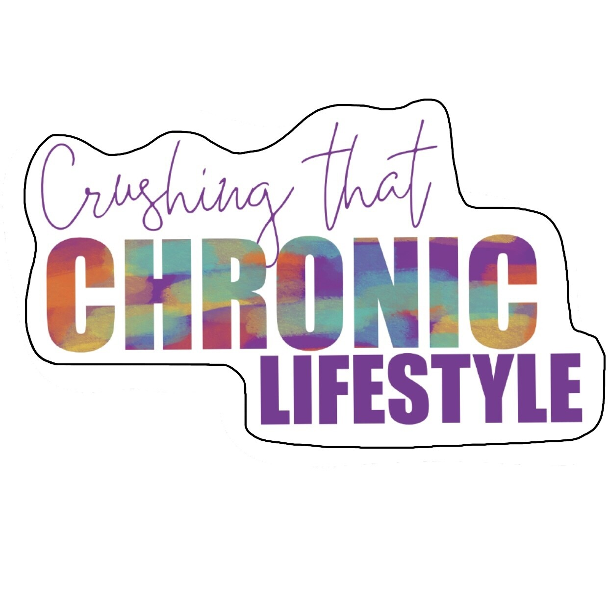 Sticker: Crushing that Chronic Lifestyle™ multi-color