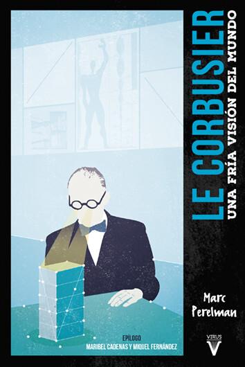 Le Corbusier, una fría visión del mundo