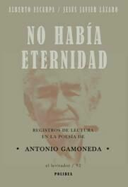 No había eternidad. Antología poética. Registros de lectura en la poesía de Antonio Gamoneda