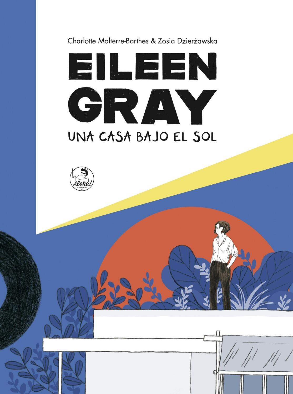 Eileen Gray. Una casa bajo el sol