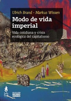 Modo de vida imperial. Vida cotidiana y crisis ecológica del capitalismo