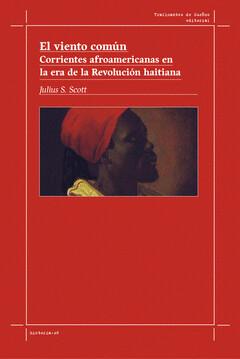 El viento común. Corrientes afroamericanas en la era de la Revolución haitiana