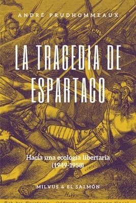La tragedia de Espartaco. Hacia una ecología libertaria (1949-1958)