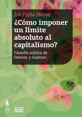 ¿Cómo imponer un límite absoluto al capitalismo? Filosofía política de Deleuze y Guattari