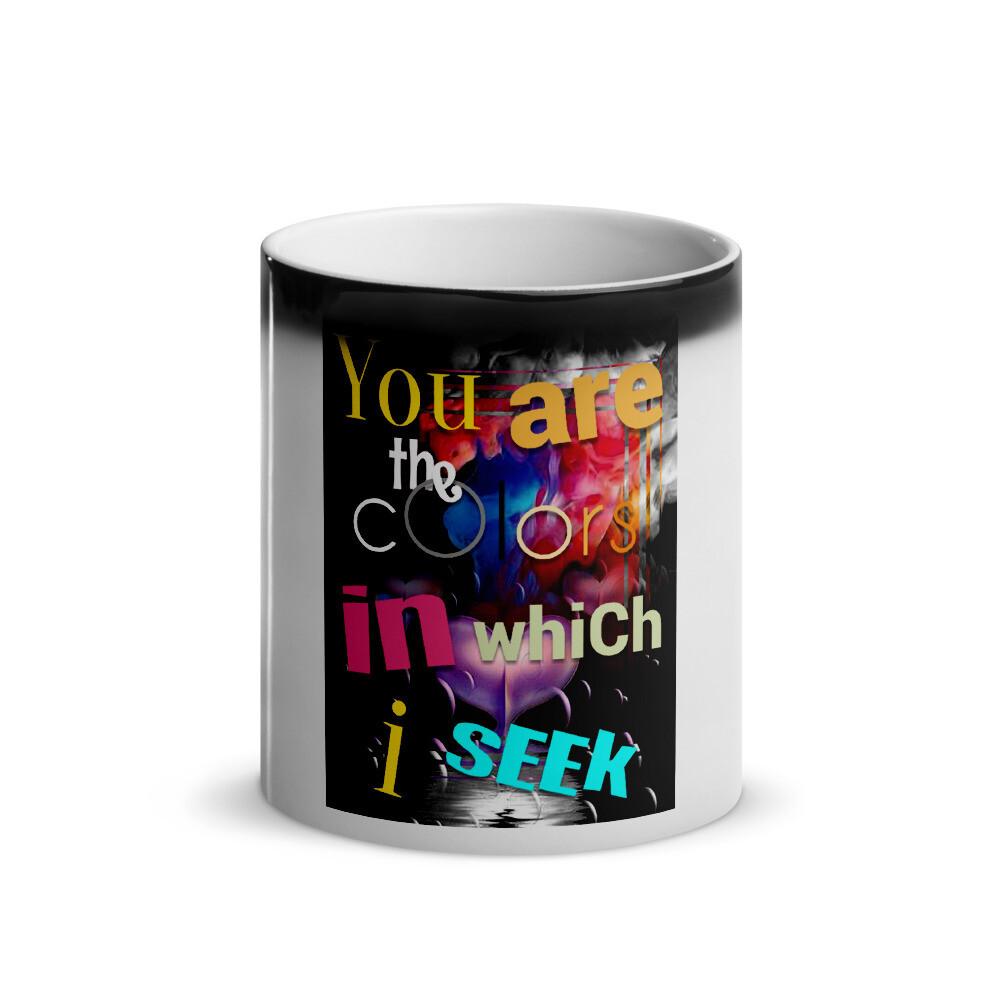 """""""Colors that I seek,"""" Color Changing Magic Mug"""