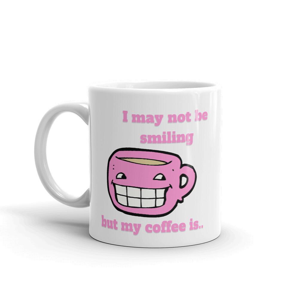 """""""My coffee is smiling,"""" coffee mug.."""
