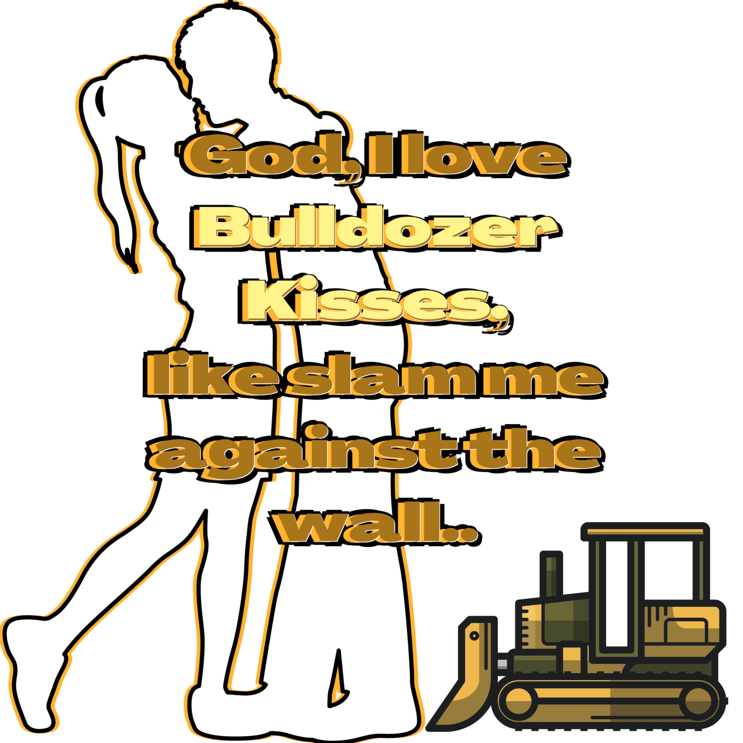 "Construction worker · ""Bulldozer Kisses,"" T-Shirt.."