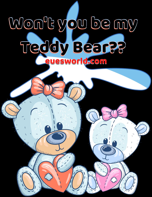 """""""Won't you be my Teddy bear,"""" Teddy Tastic T-Shirt.."""