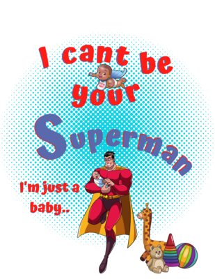 """""""I can't be your superman,"""" little hero Onesie.."""
