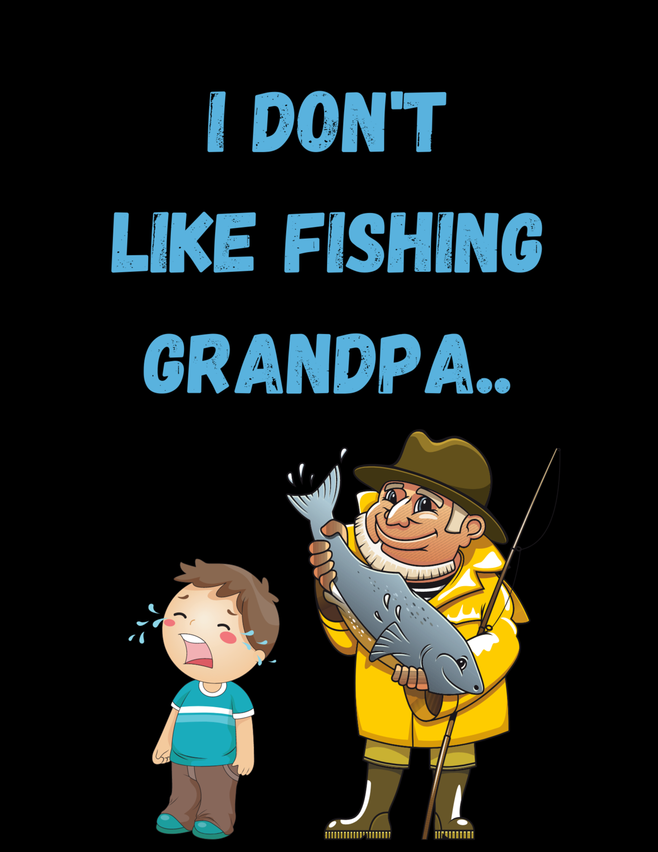 """I don't like fishing grandpa,"" T-Shirt.."