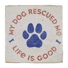 Life is good Small Wooden Sign My Dog Rescued Me
