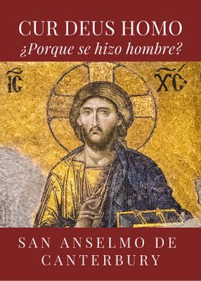 CUR DEUS HOMO (PORQUE SE HIZO HOMBRE) - SAN ANSELMO DE CANTERBURY