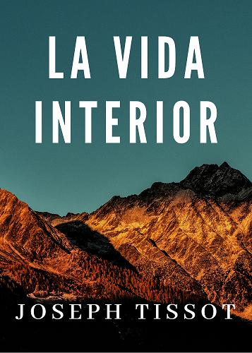 LA VIDA INTERIOR - JOSEPH TISSOT