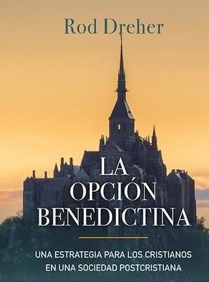 LA OPCION BENEDICTINA - ROD DREHER