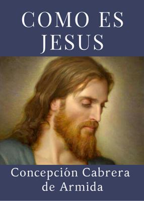 COMO ES JESUS - CONCEPCION CABRERA DE ARMIDA