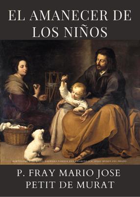 EL AMANECER DE LOS NIÑOS - P. FRAY MARIO JOSE PETIT DE MURAT