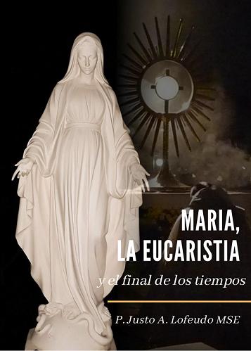 MARIA, LA EUCARISTIA y el final de los tiempos - P. JUSTO A. LOFEUDO