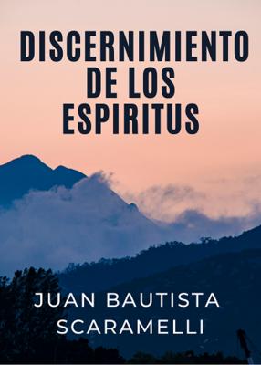DISCERNIMIENTO DE LOS ESPIRITUS - JUAN B. SCARAMELLI