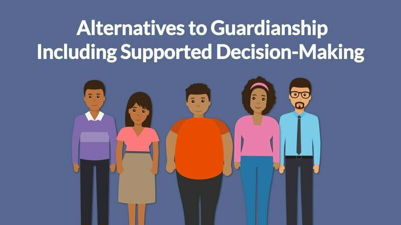 What are Alternatives to Guardianship, like Supported-Decision-Making?