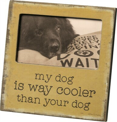 Rustic Wood Frame: 'My Dog is Cooler Than Yours'