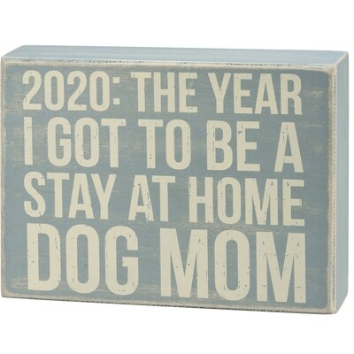 2020 Pandemic Wood Sign: Got to be a Dog Mom
