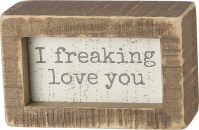 Wood Box Sign - I Freaking Love You