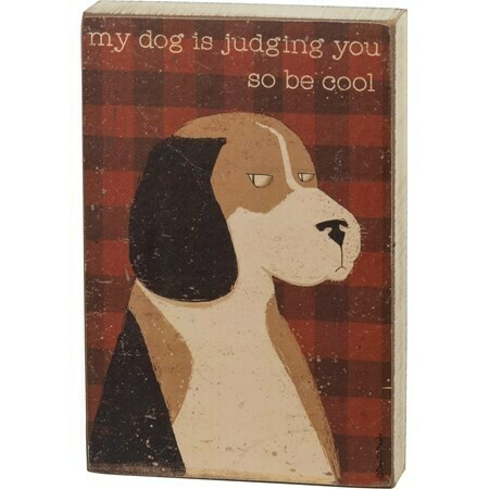 Wood Block Sign: 'Dog is Judging You, Be Cool'