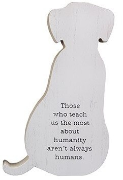 Dog Cutout Wood Block Sign: 'Teach Us About Humanity'