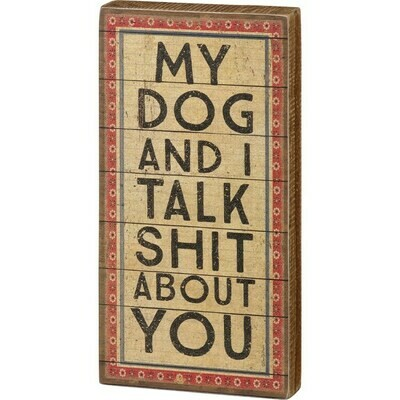 Wood Block Sign: 'Dog & I Talk Shit About You'