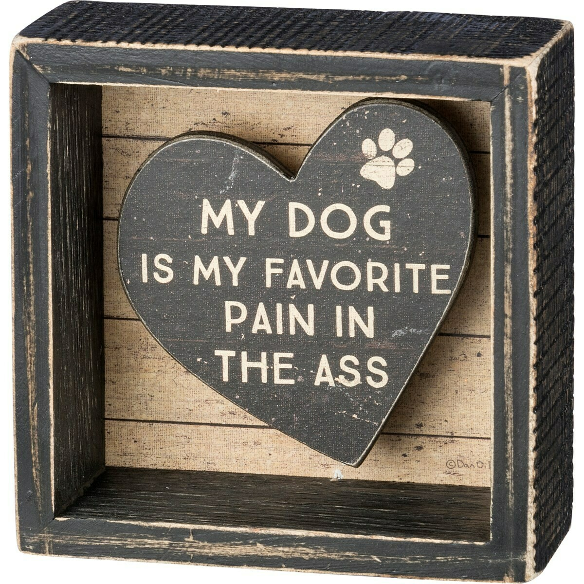 Inset Wood Box Sign: 'Dog is Favorite Pain in the Ass'