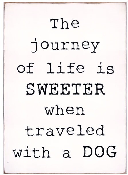 """Wood Block Sign: """"Journey of Life with Dog is Sweeter..."""""""