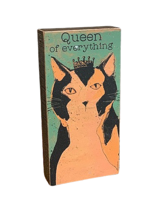 Wood Block Sign: Cat is the 'Queen of Everything'