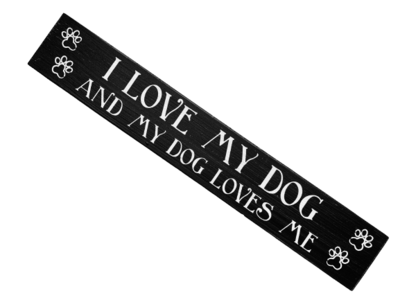 Wood Block Sign: 'I Love My Dog, My Dog Loves Me'