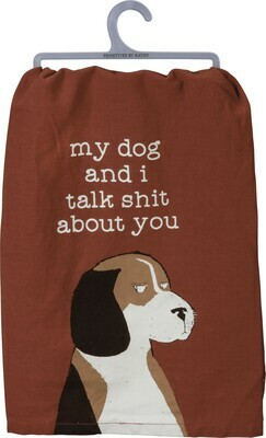 Rustic Kitchen Towel: 'My Dog and I Talk Shit About You'