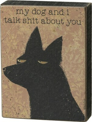 Small Wood Block Sign: 'My Dog & I Talk Shit About You'