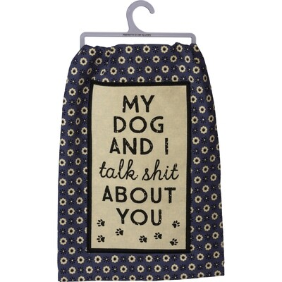 Floral Kitchen Towel: 'My Dog and I Talk Shit About You'