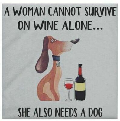 Set of 4 Custom Coasters: 'A Woman Cannot Survive on Wine Alone...She Needs a Dog'